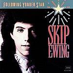 Skip Ewing Following Yonder Star
