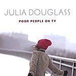 Julia Douglass Poor People On Tv
