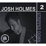 Josh Holmes Stripped Down Volume Two