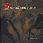 Joy Harjo She Had She Some Horses