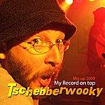 Tschebberwooky My Record On Top 2009