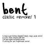Bent Classic Remixes 1