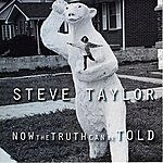 Steve Taylor Now The Truth Can Be Told