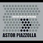 Astor Piazzolla Edición Crítica: Antología