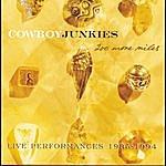 Cowboy Junkies 200 More Miles: Live Performances 1985-1994