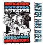 Instigators Never Has Been