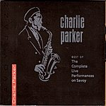 Charlie Parker Best Of The Complete Live Performances On Savoy