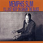 Memphis Slim I'll Just Keep On Singin' The Blues