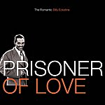 Billy Eckstine Prisoner Of Love - The Romantic Billy Eckstine