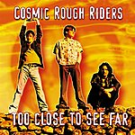 Cosmic Rough Riders Too Close To See Far