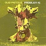 Dub Pistols Problem Is