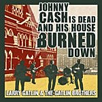 Larry Gatlin & The Gatlin Brothers Band Johnny Cash Is Dead (And His House Burned Down) (Single)