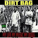 Dirtbag My Life, My Music, My Dogs (Parental Advisory)