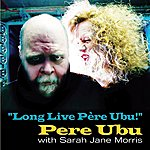 Pere Ubu Long Live Pere Ubu