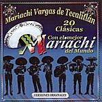 Mariachi Vargas De Tecalitlán 20 Super Clasicas Con Los Mejores Mariachis Del Mundo