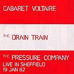 Cabaret Voltaire The Drain Train & The Pressure Company: Live In Sheffield