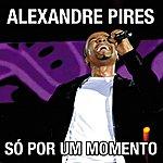 Alexandre Pires Só Por Um Momento