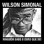 Wilson Simonal Simonal - Ninguém Sabe O Duro Que Dei