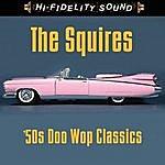 The Squires 50s Doo Wop Classics