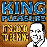 King Pleasure It's Good To Be King