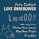Pete Dafeet Love Undercover