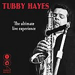 Tubby Hayes The Ultimate Live Experience