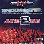 Waxmaster Juke 2 Dis