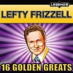 Lefty Frizzell Lefty Frizzell - 16 Golden Greats