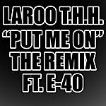 Laroo T.H.H. Put Me On (Feat. E-40) (Single)