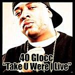 40 Glocc Take You Where I Live (Single)