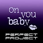 Perfect Project On You Baby