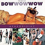 Bow Wow Wow Aphrodisiac: The Best Of Bow Wow Wow