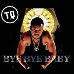 TQ Bye Bye Baby (3-Track Maxi-Single)