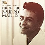 Johnny Mathis It's Not For Me To Say: The Best Of Johnny Mathis