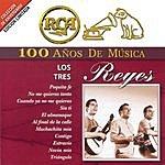 Los Tres Reyes Rca 100 Años De Musica