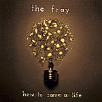 The Fray How To Save A Life (New Album Version)