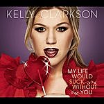 Kelly Clarkson My Life Would Suck Without You (3-Track Maxi-Single)