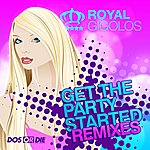 Royal Gigolos Get The Party Started (Remixes)