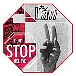 Law Don't Stop, Believe (Single)