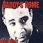 Gene Chandler Daddy's Home