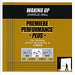 Charlie Hall Waking Up (Premiere Performance Plus Track)