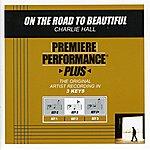 Charlie Hall On The Road To Beautiful (Premiere Performance Plus Track)