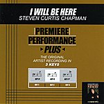 Steven Curtis Chapman I Will Be Here (Premiere Performance Plus Track)
