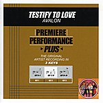 Avalon Testify To Love (Premiere Performance Plus Track)