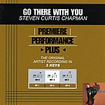Steven Curtis Chapman Go There With You (Premiere Performance Plus Track)