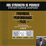 Steven Curtis Chapman His Strength Is Perfect (Premiere Performance Plus Track)