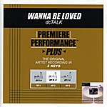 dc Talk Wanna Be Loved (Premiere Performance Plus Track)