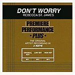 Rebecca St. James Don't Worry (Premiere Performance Plus Track)