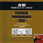 Rebecca St. James In Me (Premiere Performance Plus Track)