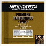 Phillips, Craig & Dean Pour My Love On You (Premiere Performance Plus Track)